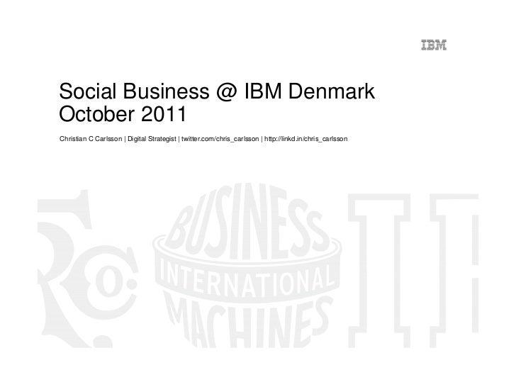 Social Business @ IBM DenmarkOctober 2011Christian C Carlsson | Digital Strategist | twitter.com/chris_carlsson | http://l...