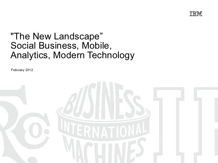 """The New Landscape"" Social Business, Mobile, Analytics, Modern Technology February 2012"