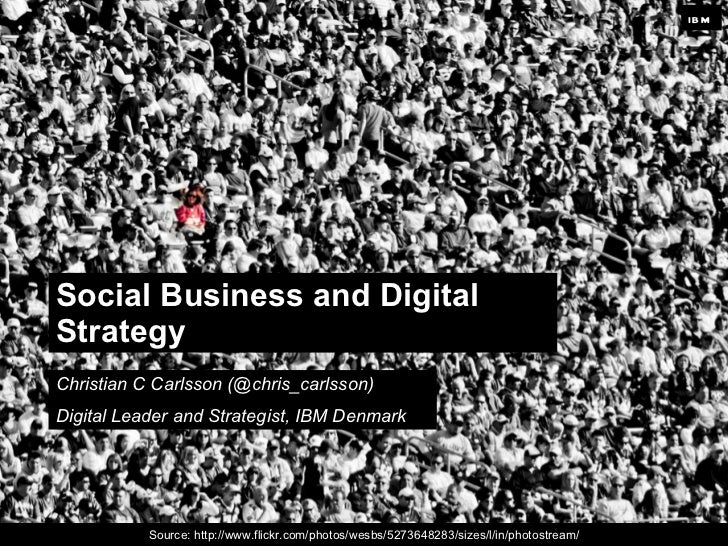 ib mSocial Business and DigitalStrategyChristian C Carlsson (@chris_carlsson)Digital Leader and Strategist, IBM Denmark   ...