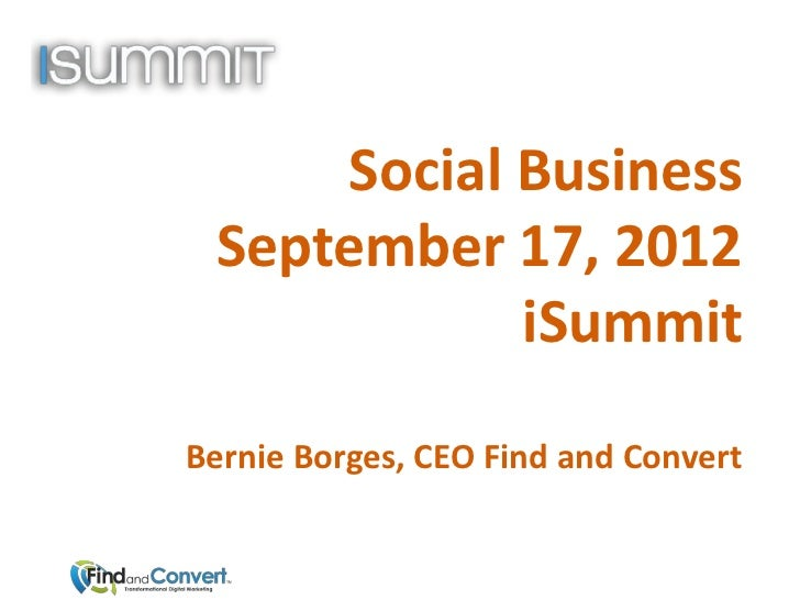 Social Business September 17, 2012             iSummitBernie Borges, CEO Find and Convert