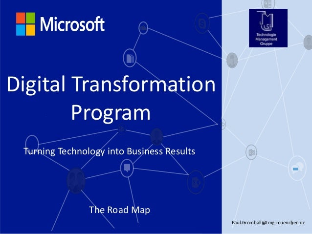 Paul.Gromball@tmg-muenchen.de The Road Map Digital Transformation Program Turning Technology into Business Results 1