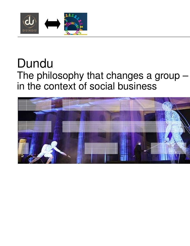 DunduThe philosophy that changes a group –in the context of social business                                        © 2011 ...