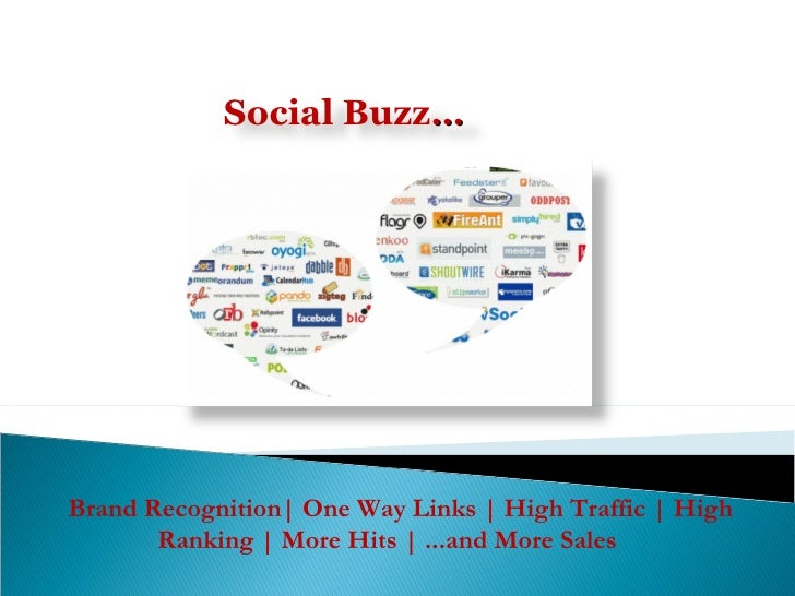 Brand Recognition| One Way Links | High Traffic | High Ranking | More Hits | ...and More Sales  Social Buzz …
