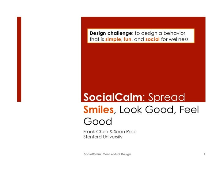 Design challenge: to design a behavior   that is simple, fun, and social for wellnessSocialCalm: SpreadSmiles, Look Good, ...