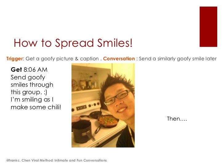 How to Spread Smiles!Trigger: Get a goofy picture & caption . Conversation : Send a similarly goofy smile later  Get 8:06 ...