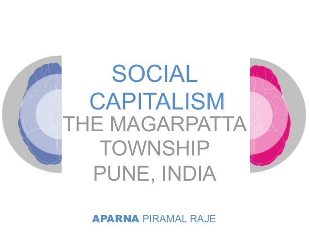 SOCIAL THE MAGARPATTA TOWNSHIP PUNE, INDIA CAPITALISM APARNA PIRAMAL RAJE