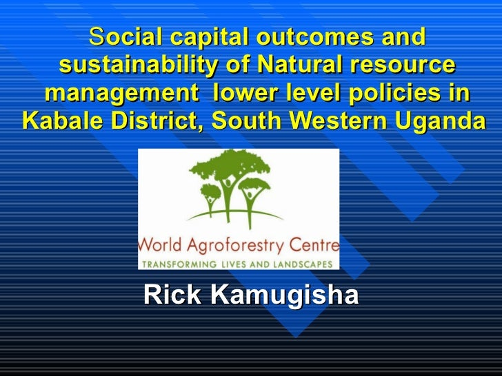 S ocial capital outcomes and sustainability of Natural resource management  lower level policies in Kabale District, South...