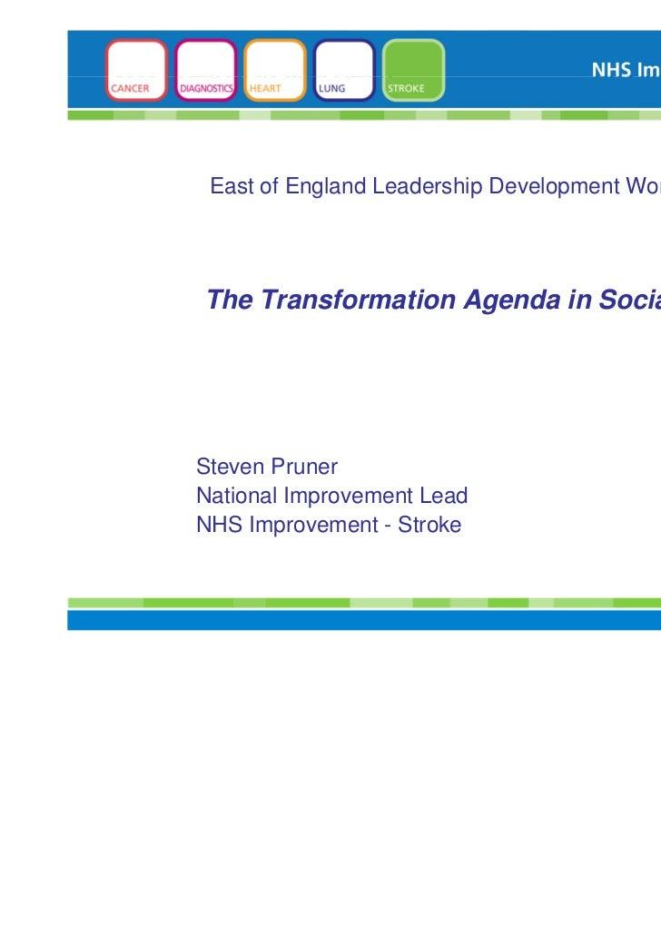 East of England Leadership Development WorkshopThe Transformation Agenda in Social CareSteven PrunerNational Improvement L...
