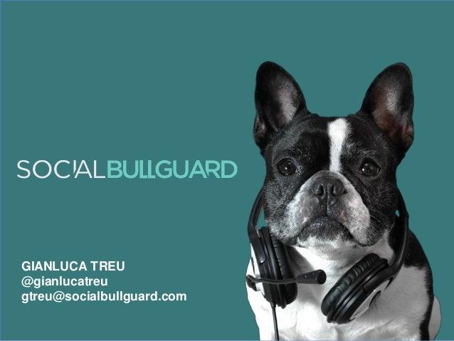 GIANLUCA TREU @gianlucatreu gtreu@socialbullguard.com