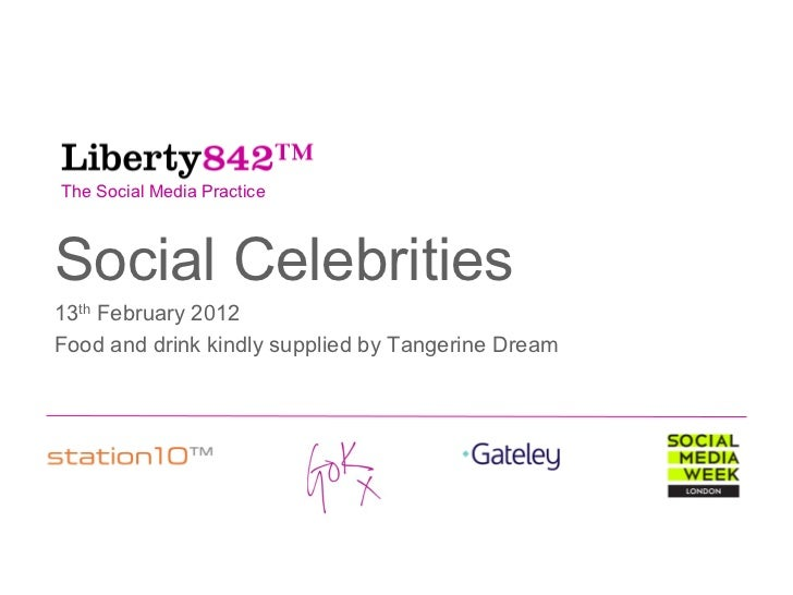 The Social Media PracticeSocial Celebrities13th February 2012Food and drink kindly supplied by Tangerine Dream            ...