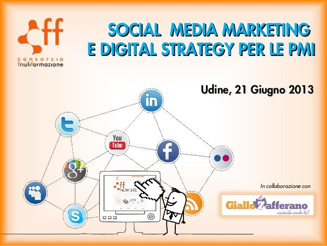 SOCIAL MEDIA MARKETINGSOCIAL MEDIA MARKETINGE DIGITAL STRATEGY PER LE PMIE DIGITAL STRATEGY PER LE PMIUdine, 21 Giugno 201...