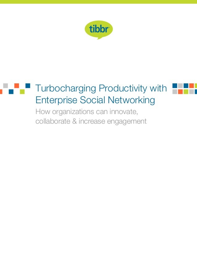 Turbocharging Productivity with How organizations can innovate, collaborate & increase engagement Enterprise Social Networ...