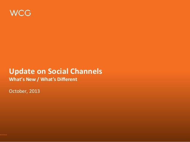 Update on Social Channels What's New / What's Different October, 2013