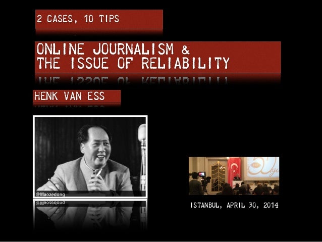 Online Journalism &  The Issue of Reliability 2 CASES, 10 TIPS Henk van Ess IstanbuL, APRIL 30, 2014