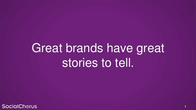 Great brands have great stories to tell. 1