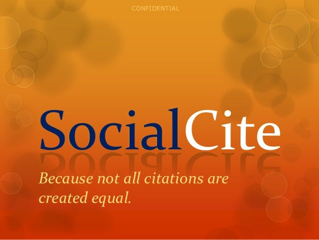 CONFIDENTIAL  SocialCite Because not all citations are created equal.