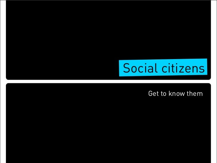 Social citizens     Get to know them