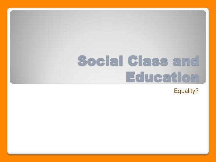 Social Class and Education<br />Equality?<br />