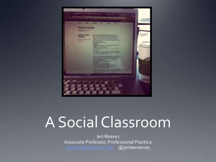 A Social Classroom<br />Jen Reeves<br />Associate Professor, Professional Practice<br />reevesj@missouri.edu     @jenleere...