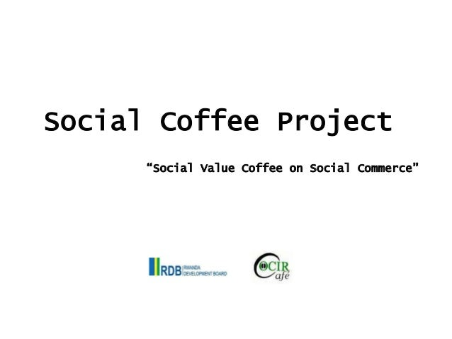 """Social Coffee Project """"Social Value Coffee on Social Commerce"""""""