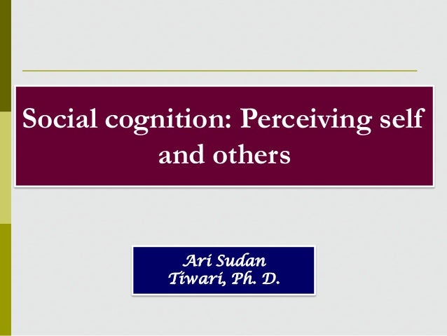 Social cognition: Perceiving self and others