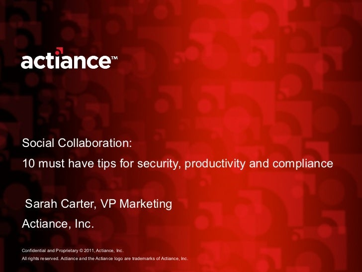 Social Collaboration:   10 must have tips for security, productivity and compliance  Sarah Carter, VP Marketing Actiance, ...