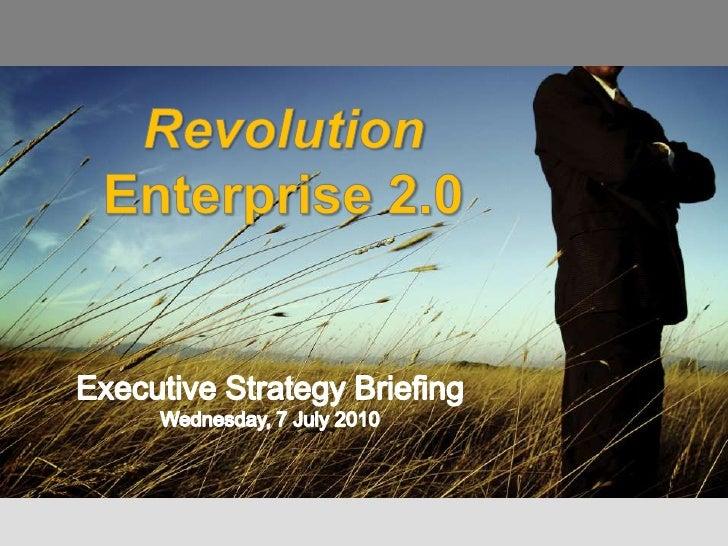 Revolution<br />Enterprise 2.0<br />Executive Strategy Briefing<br />Wednesday, 7 July 2010<br />