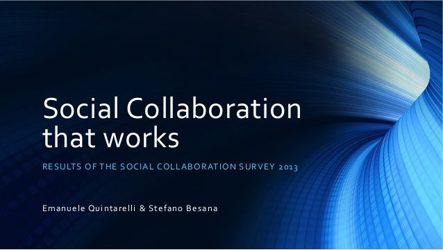 Social	   Collaboration	    that	   works	    R E S U LT S 	   O F 	    T H E 	   S O C I A L 	   C O L L A B O R AT I O N...