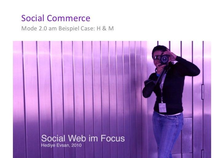 Social  Commerce   Mode  2.0  am  Beispiel  Case:  H  &  M