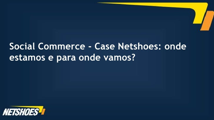 Social Commerce - Case Netshoes: ondeestamos e para onde vamos?