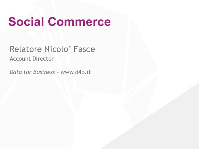 Social Commerce Relatore Nicolo' Fasce Account Director  Data for Business - www.d4b.it