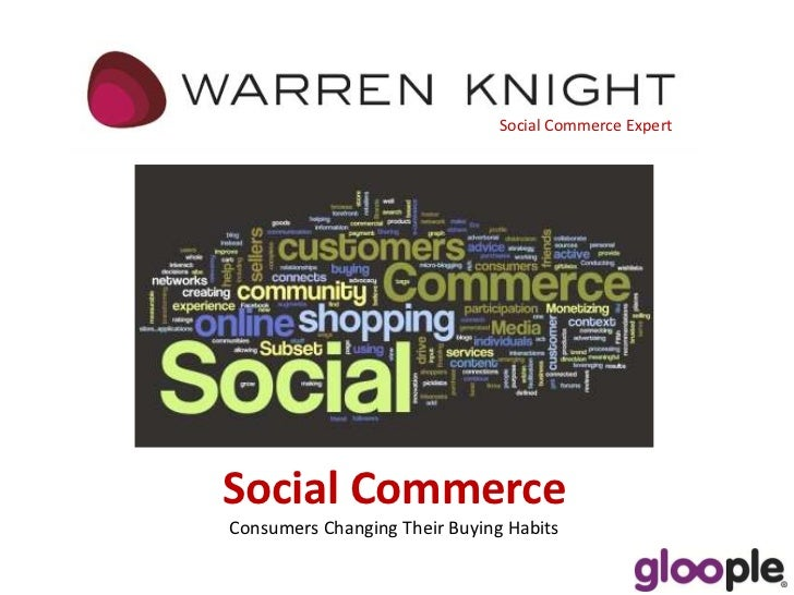 Social Commerce Expert<br />Social Commerce <br />Consumers Changing Their Buying Habits<br />