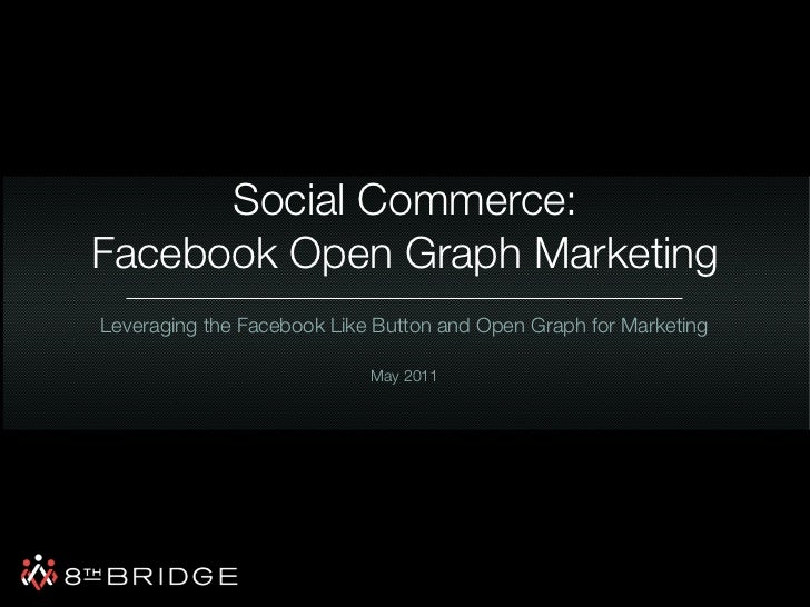 Social Commerce:Facebook Open Graph MarketingLeveraging the Facebook Like Button and Open Graph for Marketing             ...