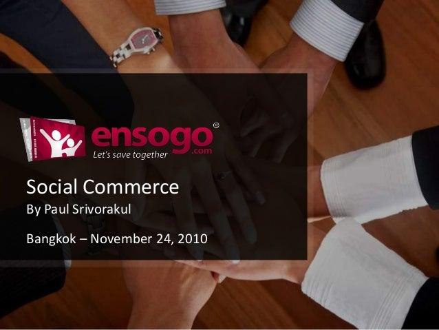Social Commerce By Paul Srivorakul Bangkok – November 24, 2010