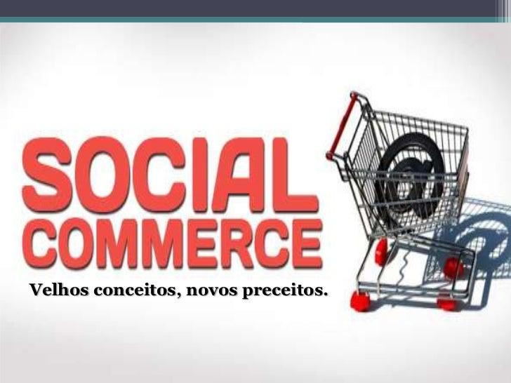 Social commerce - velho conceito, novos preceitos