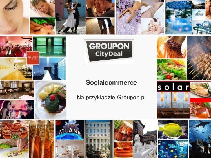 Socialcommerce                  Na przykładzie Groupon.plwww.CityDeal.de