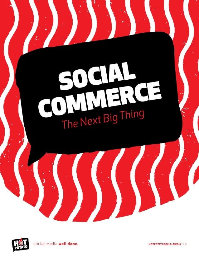 SOCIAL  COMMERCE  HOTPOTATOSOCIALMEDIA.COM  The Next Big Thing  m