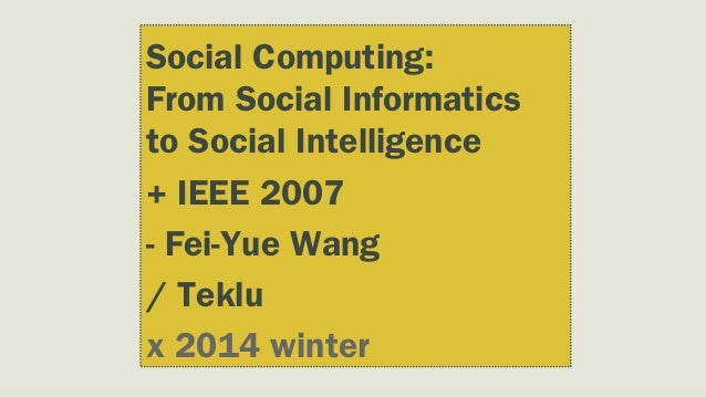Social Computing: From Social Informatics to Social Intelligence