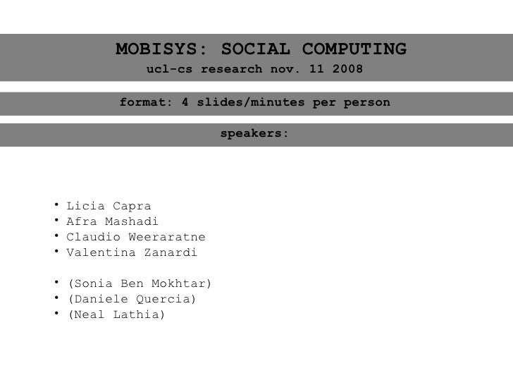 MOBISYS: SOCIAL COMPUTING               ucl-cs research nov. 11 2008            format: 4 slides/minutes per person       ...