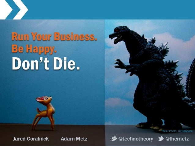 Run Your Business.Be Happy.Don't Die.                                              Flickr Photo: JD HancockJared Goralnick...