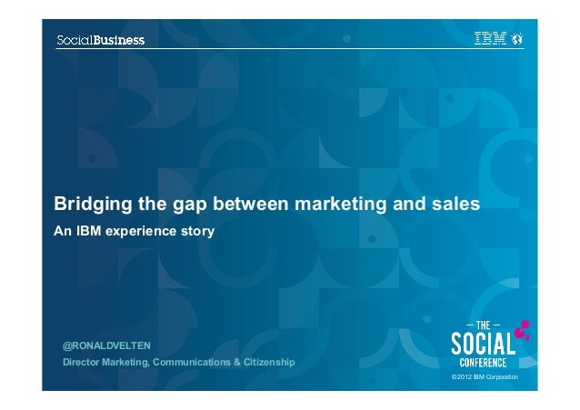 Bridging the gap between marketing and salesAn IBM experience story @RONALDVELTEN Director Marketing, Communications & Cit...