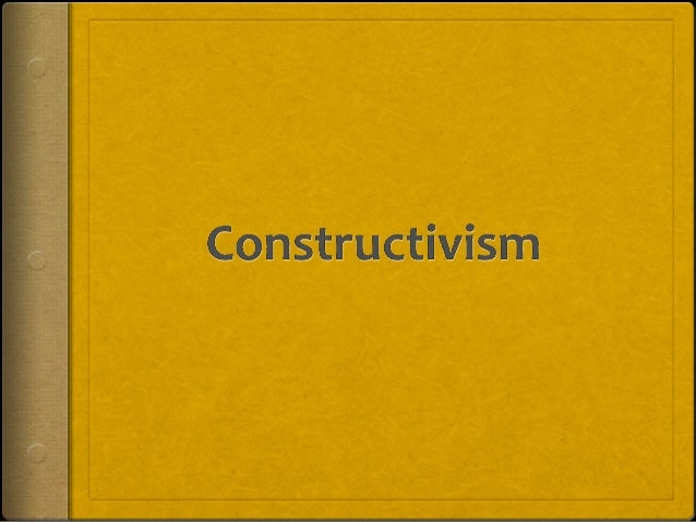 What is constructivism?  A theory of learning suggesting that learners can create own knowledge of the topics they study ...