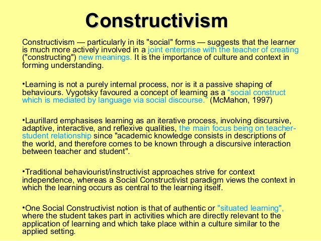 """Constructivism Constructivism — particularly in its """"social"""" forms — suggests that the learner is much more actively invol..."""