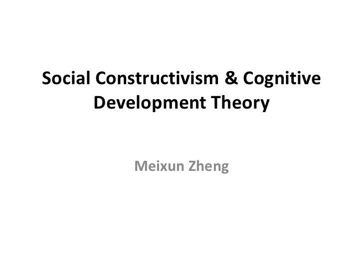 Social Constructivism & Cognitive Development Theory<br />MeixunZheng<br />