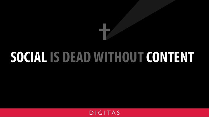 SOCIAL IS DEAD WITHOUT CONTENT