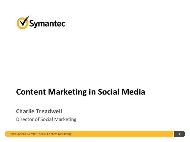 Social@Scale Summit: Social Content Marketing 1 Content Marketing in Social Media Charlie Treadwell Director of Social Mar...