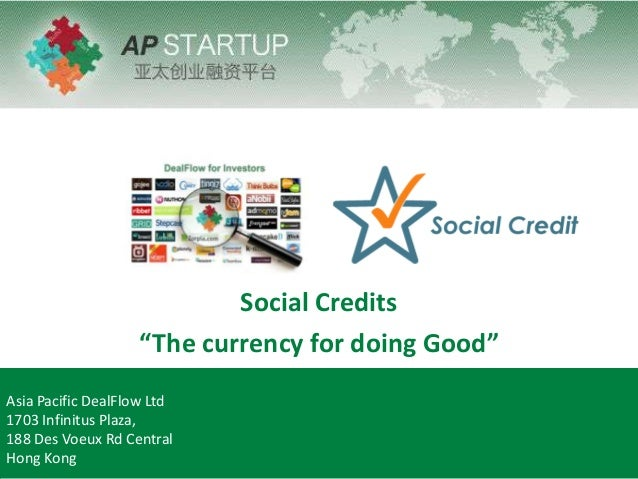 "Social Credits ""The currency for doing Good"" Asia Pacific DealFlow Ltd 1703 Infinitus Plaza, 188 Des Voeux Rd Central Hong..."