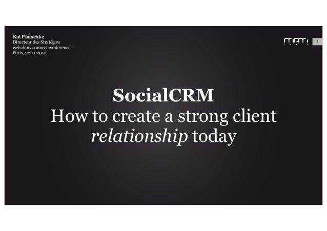 SocialCRM How to create a strong client relationship today Kai Platschke Directeur des Stratégies web deux connect confere...