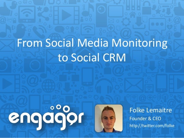 From Social Media Monitoring       to Social CRM                    Folke Lemaitre                    Founder & CEO       ...