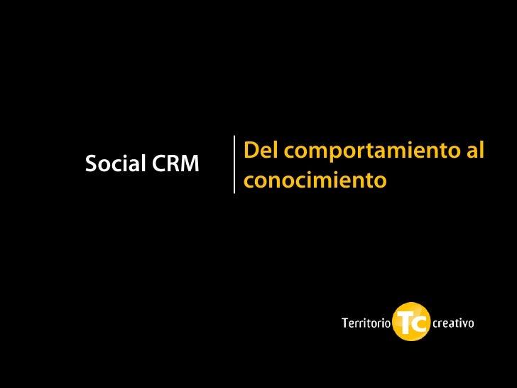 Del comportamiento alSocial CRM             conocimiento